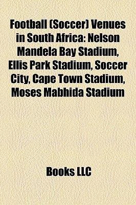 Football (Soccer) Venues in South Africa - Nelson Mandela Bay Stadium, Ellis Park Stadium, Soccer City, Cape Town Stadium,...