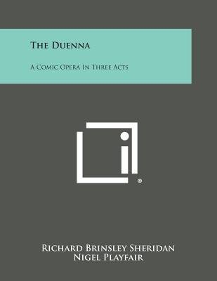 The Duenna - A Comic Opera in Three Acts (Paperback): Richard Brinsley Sheridan, Ovid