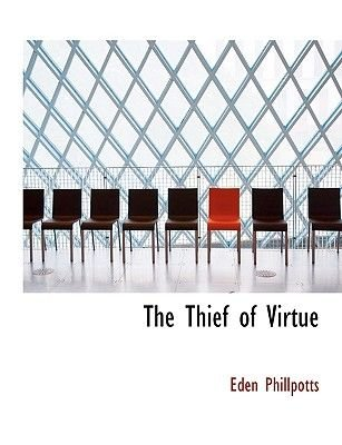 The Thief of Virtue (Hardcover): Eden Phillpotts