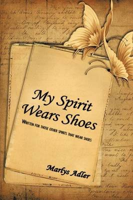 My Spirit Wears Shoes - Written for Those Other Spirits That Wear Shoes (Hardcover): Marlys Adler