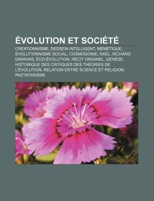 Evolution Et Societe - Creationnisme, Dessein Intelligent, Memetique, Evolutionnisme Social, Cosmogonie, Rael, Richard Dawkins,...