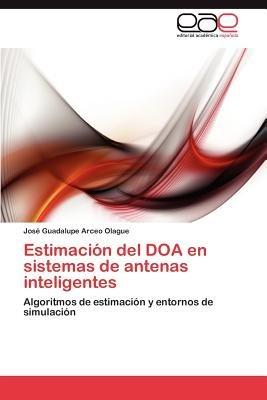 Estimacion del DOA En Sistemas de Antenas Inteligentes (Spanish, Paperback): Jos Guadalupe Arceo Olague, Jose Guadalupe Arceo...