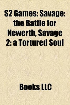 S2 Games - Savage: The Battle for Newerth, Savage 2: A Tortured Soul (Paperback): Books Llc