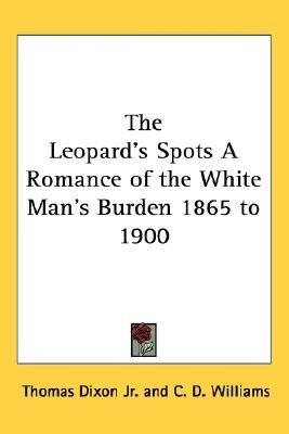 The Leopard's Spots A Romance of the White Man's Burden 1865 to 1900 (Paperback): Thomas Dixon Jr