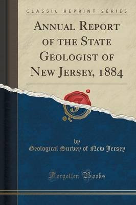 Annual Report of the State Geologist of New Jersey, 1884 (Classic Reprint) (Paperback): Geological Survey Of New Jersey
