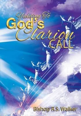 Yielding to God's Clarion Call (Paperback): Bishop R S Walker