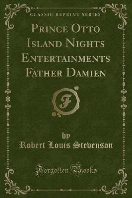 Prince Otto Island Nights Entertainments Father Damien (Classic Reprint) (Paperback): Robert Louis Stevenson