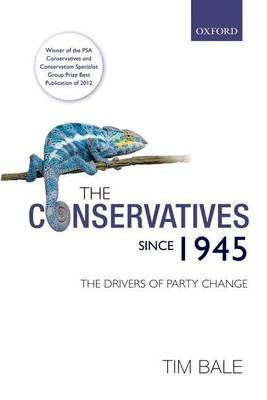The Conservatives since 1945 - The Drivers of Party Change (Paperback): Tim Bale
