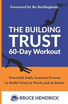 The Building Trust 60-Day Workout - Powerful Daily Lessons Proven to Build Trust at Work and at Home (Paperback): Bo Burlingham