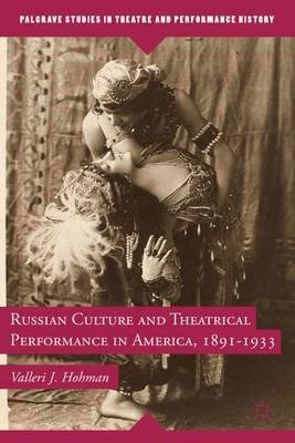 Russian Culture and Theatrical Performance in America, 1891-1933 (Electronic book text): Valleri J. Hohman