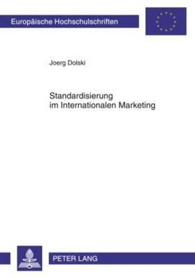 Standardisierung Im Internationalen Marketing - Entwicklung Eines Analyseschemas- Empirische Anwendung in Der Europaeischen...