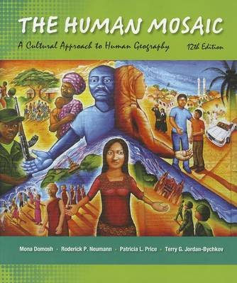 The Human Mosaic - A Cultural Approach to Human Geography (Paperback, 12th ed.): Mona Domosh, Roderick P Neumann, Patricia L....