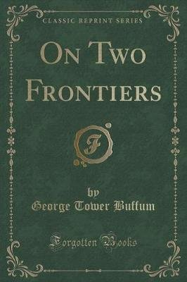 On Two Frontiers (Classic Reprint) (Paperback): George Tower Buffum