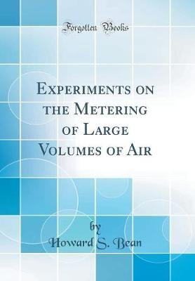 Experiments on the Metering of Large Volumes of Air (Classic Reprint) (Hardcover): Howard S. Bean