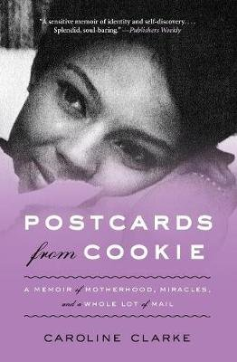 Postcards from Cookie - A Memoir of Motherhood, Miracles, and a Whole Lot of Mail (Paperback): Caroline Clarke