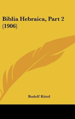 Biblia Hebraica, Part 2 (1906) (English, Hebrew, Hardcover): Rudolf Kittel