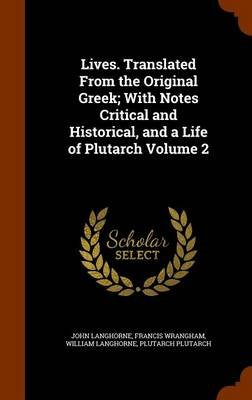 Lives. Translated from the Original Greek; With Notes Critical and Historical, and a Life of Plutarch Volume 2 (Hardcover):...