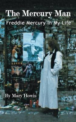 The Mercury Man - Freddie Mercury in My Life (Paperback): Mary Howis