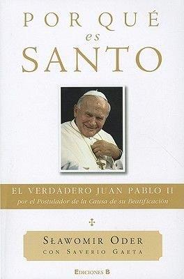 Por Que Es Santo - El Verdadero Juan Pablo II, Por el Postulador de la Causa de su Beatificacion (Spanish, Hardcover): Slawomir...