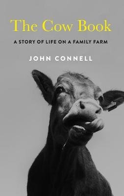 The Cow Book - A Story of Life on an Irish Family Farm (Paperback): John Connell
