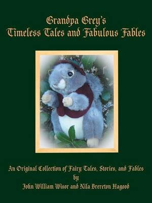 Grandpa Grey's Timeless Tales and Fabulous Fables - An Original Collection of Fairy Tales, Stories, and Fables...