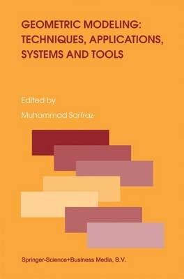 Geometric Modeling: Techniques, Applications, Systems and Tools (Paperback, 1st ed. Softcover of orig. ed. 2004): Muhammad...