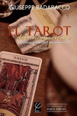El Tarot del Inconsciente - Abordaje Terapeutico Transpersonal (Spanish, Paperback): Giuseppe Badaracco