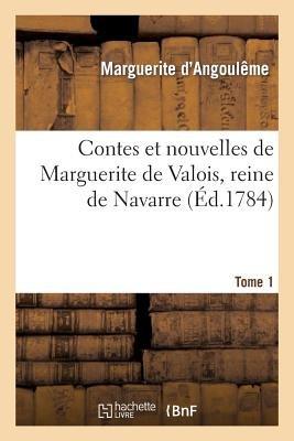 Contes Et Nouvelles de Marguerite de Valois, Reine de Navarre. Tome 1 (French, Paperback): Marguerite d'Angouleme