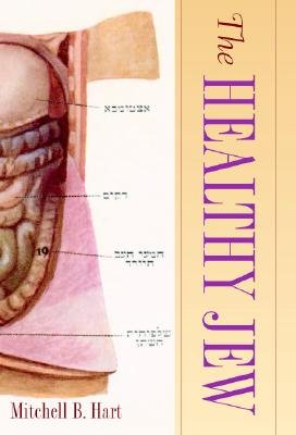 The Healthy Jew - The Symbiosis of Judaism and Modern Medicine (Hardcover): Mitchell B. Hart