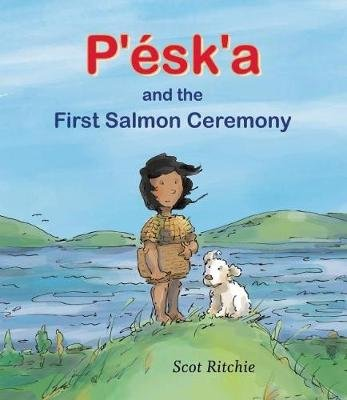 P'esk'a and the First Salmon Ceremony (Hardcover): Scot Ritchie