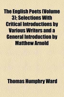 The English Poets; Selections with Critical Introductions by Various Writers and a General Introduction by Matthew Arnold...