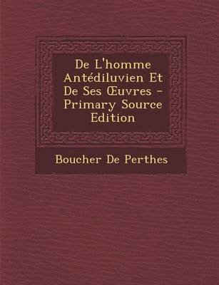 de L'Homme Antediluvien Et de Ses Uvres (English, French, Paperback): Boucher De Perthes