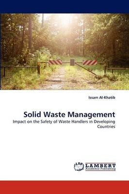 Solid Waste Management (Paperback): Issam Al-Khatib