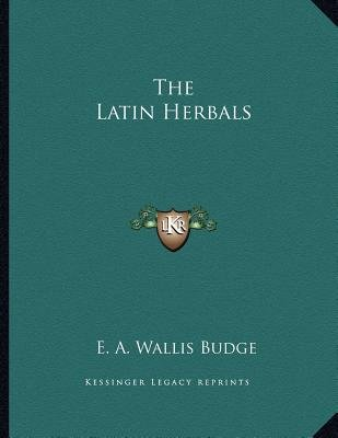 The Latin Herbals (Paperback): E. A. Wallis Budge