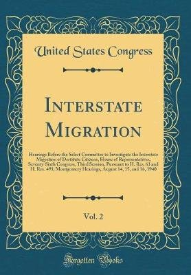 Interstate Migration, Vol. 2 - Hearings Before the Select Committee to Investigate the Interstate Migration of Destitute...