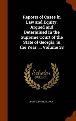 Reports of Cases in Law and Equity, Argued and Determined in the Supreme Court of the State of Georgia, in the Year ..., Volume...
