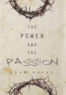 The Power and the Passion (Hardcover): Adam Houge