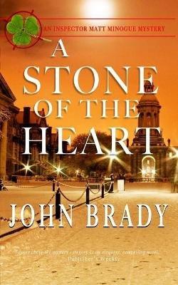 A Stone of the Heart - An Inspector Matt Minogue Mystery (Paperback): John Brady