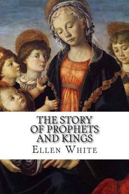 The Story of Prophets and Kings (Paperback): Ellen G White