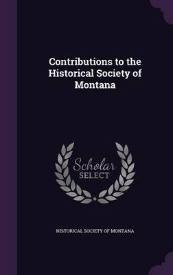 Contributions to the Historical Society of Montana (Hardcover): Historical Society of Montana