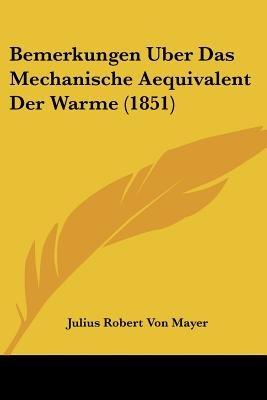 Bemerkungen Uber Das Mechanische Aequivalent Der Warme (1851) (English, German, Paperback): Julius Robert Von Mayer