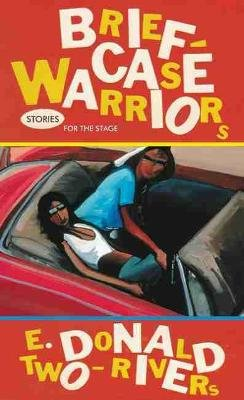 Briefcase Warriors - Stories for the Stage (Hardcover): E.Donald Two-Rivers