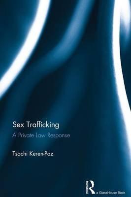 Sex Trafficking - A Private Law Response (Paperback): Tsachi Keren-Paz