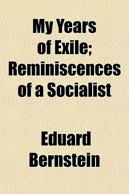 My Years of Exile; Reminiscences of a Socialist (Paperback): Eduard Bernstein