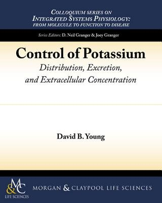 Control of Potassium - Distribution, Excretion, and Extracellular Concentration (Electronic book text): David B. Young