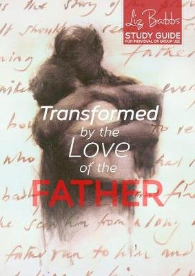 Transformed by the Love of the Father - Study Guide (Paperback): Liz Babbs