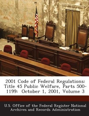 2001 Code of Federal Regulations - Title 45 Public Welfare, Parts 500-1199: October 1, 2001, Volume 3 (Paperback): U S Office...