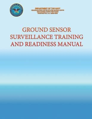 Ground Sensor Surveillance Training and Readiness Manual (Paperback): Department of the Navy, U. S. Marine Corps