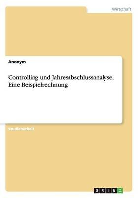 Controlling Und Jahresabschlussanalyse. Eine Beispielrechnung (German, Paperback): Anonym