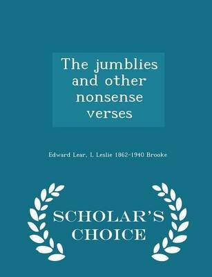 The Jumblies and Other Nonsense Verses - Scholar's Choice Edition (Paperback): Edward Lear, L. Leslie 1862-1940 Brooke